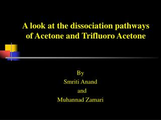 A look at the dissociation pathways of Acetone and Trifluoro Acetone