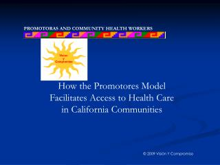 How the Promotores Model  Facilitates Access to Health Care  in California Communities