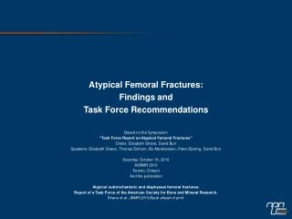 Atypical Femoral Fractures: Findings and  Task Force Recommendations Based on the Symposium