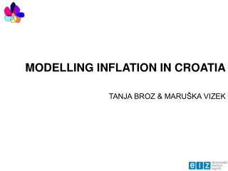 MODEL L ING INFLATION IN CROATIA  TANJA BROZ & MARUŠKA VIZEK