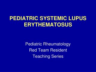 PEDIATRIC SYSTEMIC LUPUS ERYTHEMATOSUS