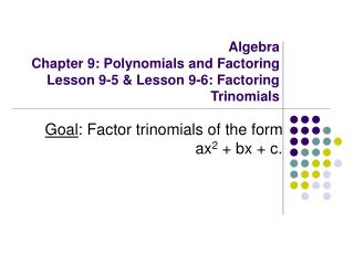 Algebra Chapter 9: Polynomials and Factoring Lesson 9-5 & Lesson 9-6: Factoring Trinomials