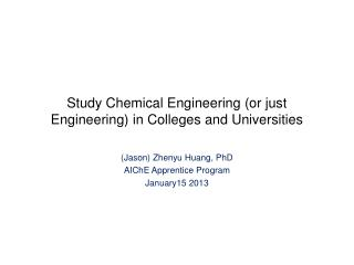 Study Chemical Engineering (or just Engineering) in Colleges and Universities