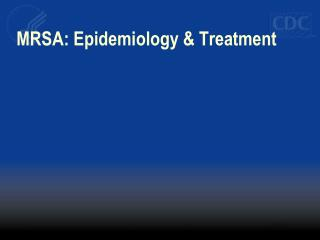 MRSA: Epidemiology & Treatment