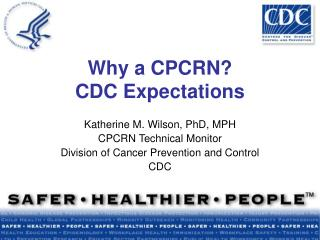 Why a CPCRN? CDC Expectations