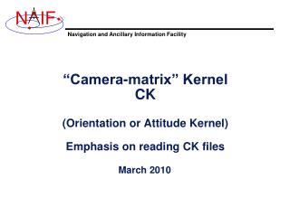 """Camera-matrix"" Kernel CK (Orientation or Attitude Kernel) Emphasis on reading CK files"