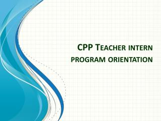 CPP Teacher intern  program orientation