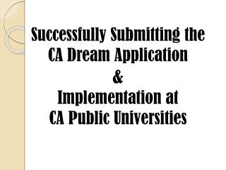 Successfully  Submitting the  CA Dream Application & Implementation  at  CA  Public  Universities