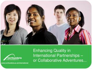 Enhancing Quality in  International Partnerships – or Collaborative Adventures...