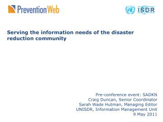 Serving the information needs of the disaster reduction community Pre-conference event: SADKN