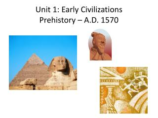 Unit 1: Early Civilizations Prehistory – A.D. 1570