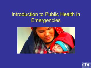 Introduction to Public Health in Emergencies