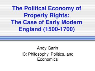 The Political Economy of Property Rights:  The Case of Early Modern England (1500-1700)