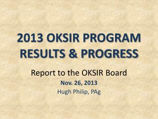 2013 OKSIR PROGRAM RESULTS & PROGRESS