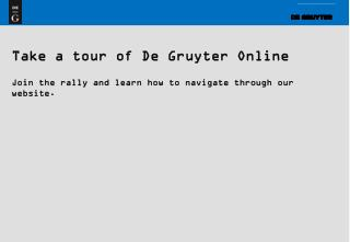 Take a tour of De Gruyter Online Join the rally and learn how to navigate through our website.