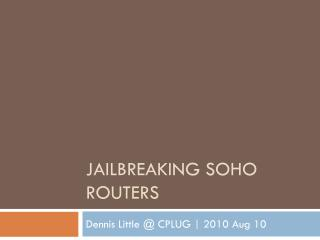 JAILBREAKING SOHO ROUTERS