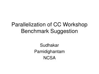 Parallelization of CC Workshop Benchmark Suggestion
