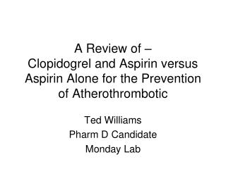 A Review of � Clopidogrel and Aspirin versus Aspirin Alone for the Prevention of Atherothrombotic