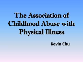 The Association of Childhood Abuse with  Physical Illness