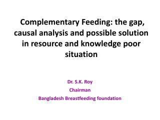 Dr. S.K. Roy Chairman Bangladesh Breastfeeding foundation