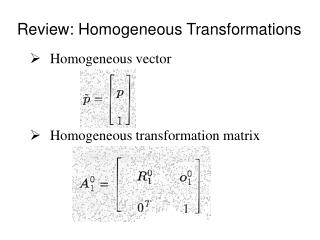 Homogeneous vector Homogeneous transformation matrix