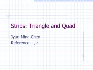 Strips: Triangle and Quad