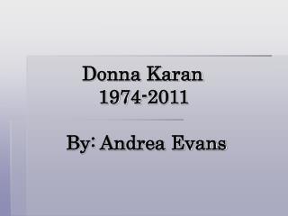 Donna Karan             1974-2011       By: Andrea Evans