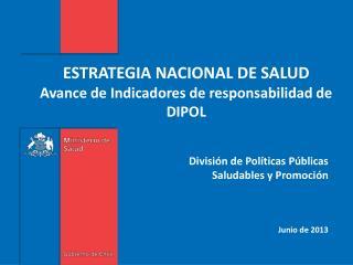ESTRATEGIA NACIONAL DE SALUD  Avance de Indicadores de responsabilidad de DIPOL