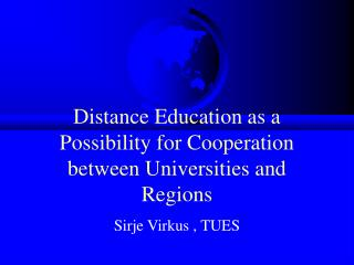 Distance Education as a Possibility for Cooperation between Universities and Regions