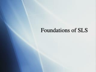 Foundations of SLS