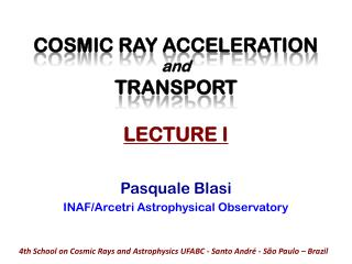 COSMIC RAY ACCELERATION  and TRANSPORT LECTURE I