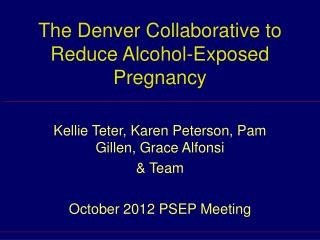 The Denver Collaborative to Reduce Alcohol-Exposed Pregnancy
