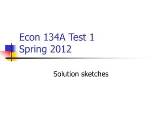 Econ 134A Test 1 Spring 2012