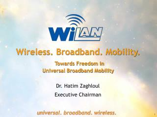 Wireless. Broadband. Mobility. Towards Freedom in Universal Broadband Mobility
