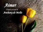 Aimer         D apr s un texte de Anthony de Mello
