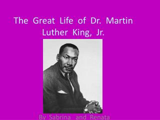 The  Great  Life  of  Dr.  Martin  Luther  King,  Jr.