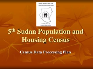 5 th  Sudan Population and Housing Census