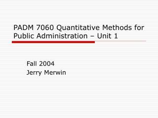 PADM 7060 Quantitative Methods for Public Administration   Unit 1