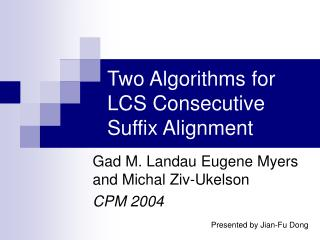 Two Algorithms for LCS Consecutive Suffix Alignment