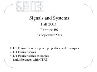 Signals and Systems Fall 2003  Lecture #6 23 September 2003