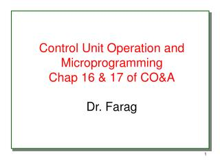 Control Unit Operation and Microprogramming Chap 16 & 17 of CO&A Dr. Farag