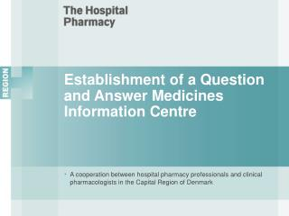 Establishment of a Question and Answer Medicines Information Centre