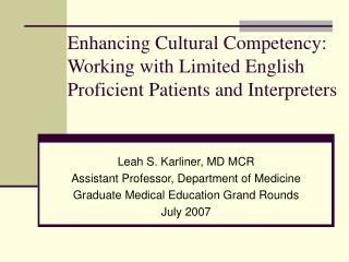 Enhancing Cultural Competency: Working with Limited English Proficient Patients and Interpreters