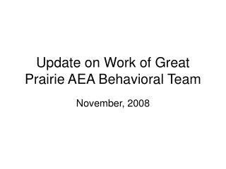 Update on Work of Great Prairie AEA Behavioral Team