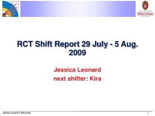 RCT Shift Report 29 July - 5 Aug. 2009