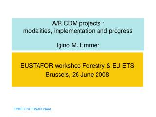 A/R CDM projects : modalities, implementation and progress Igino M. Emmer