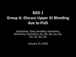 BGD 1 Group A: Discuss Upper GI Bleeding due to PUD