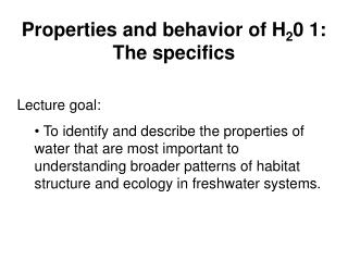 Properties and behavior of H 2 0 1:   The specifics