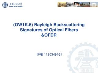 (OW1K.6) Rayleigh  Backscattering Signatures of Optical  Fibers &OFDR
