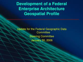 Development of a Federal Enterprise Architecture Geospatial Profile